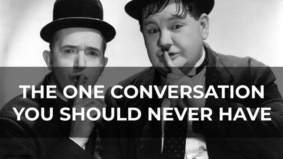 The One Conversation You Should Never Have
