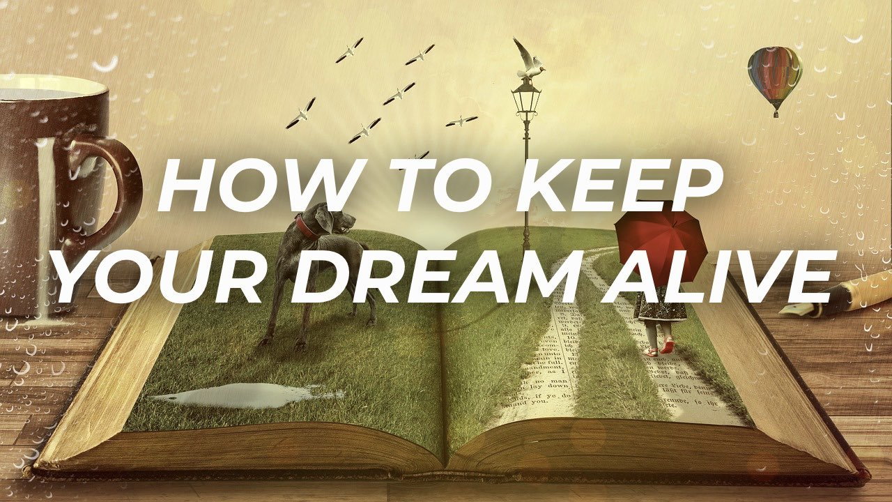 How To Keep Your Dream Alive