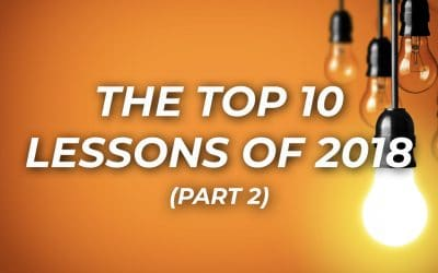 The Top 10 Lessons Of 2018 (part 2)