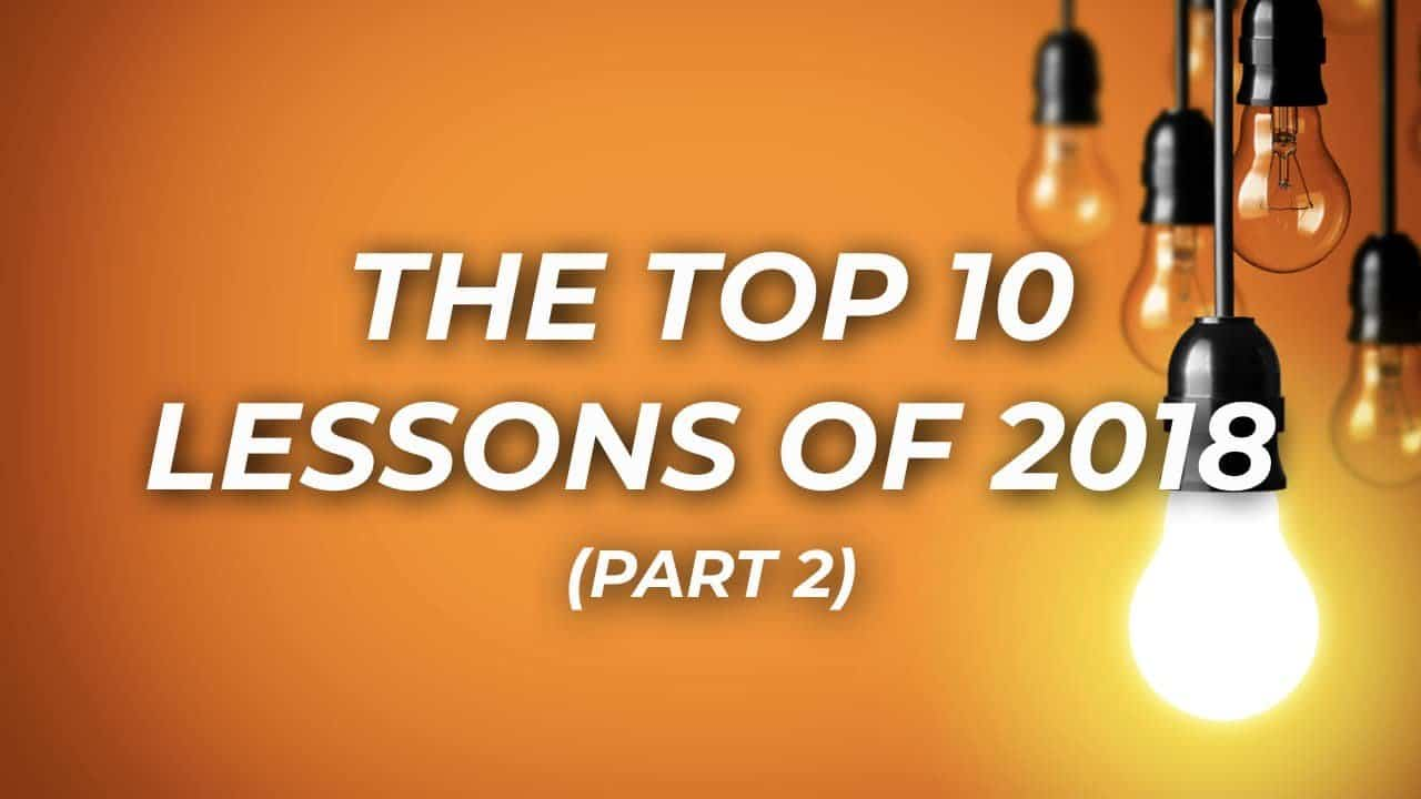 The Top 10 Lessons Of 2018 (part 2) 1