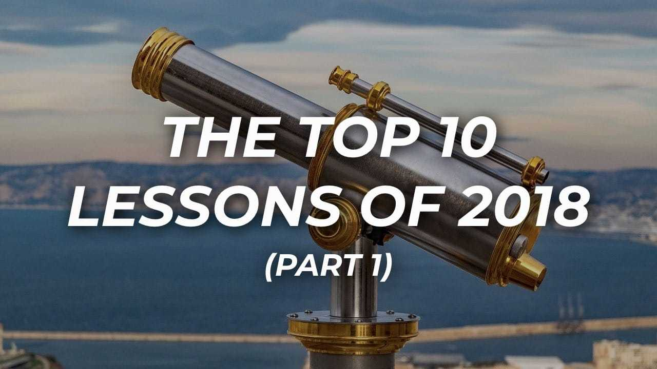 The Top 10 Lessons Of 2018 (part 1)