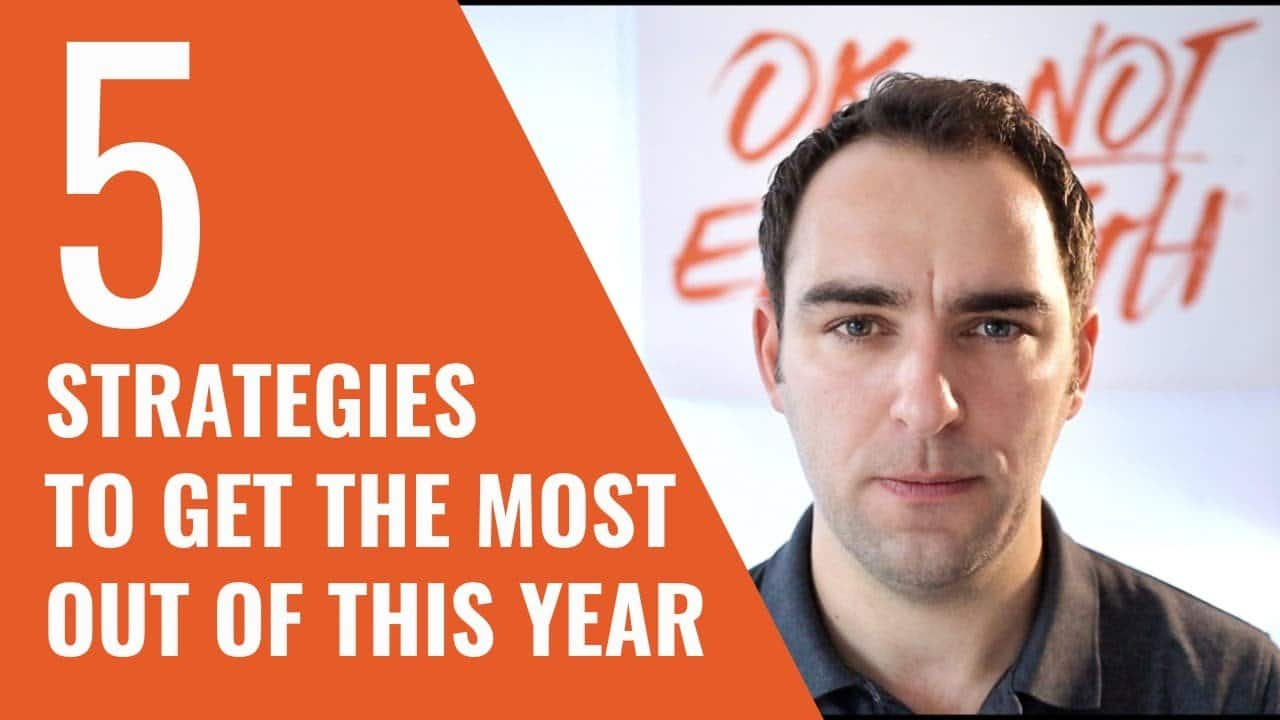 5 STRATEGIES TO GET THE MOST OUT OF THIS YEAR