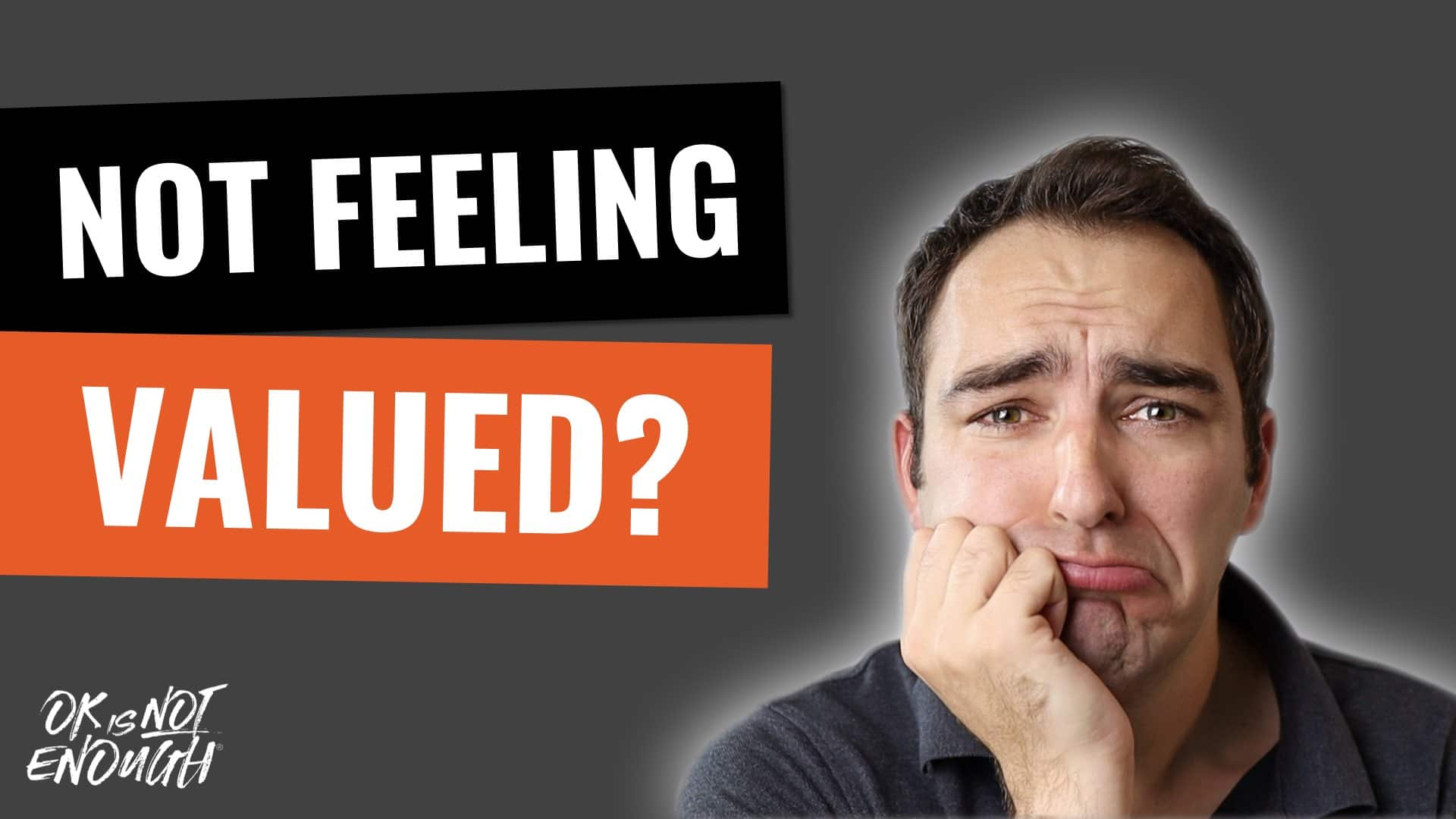 What To Do When You're Not Feeling Valued 1