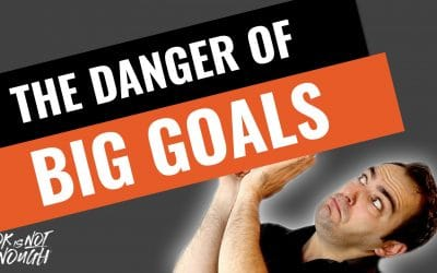 The Danger of Setting BIG Goals