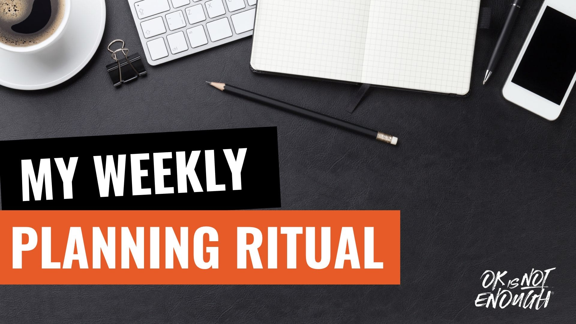 My Weekly Planning Ritual – Plan your week like a PRO