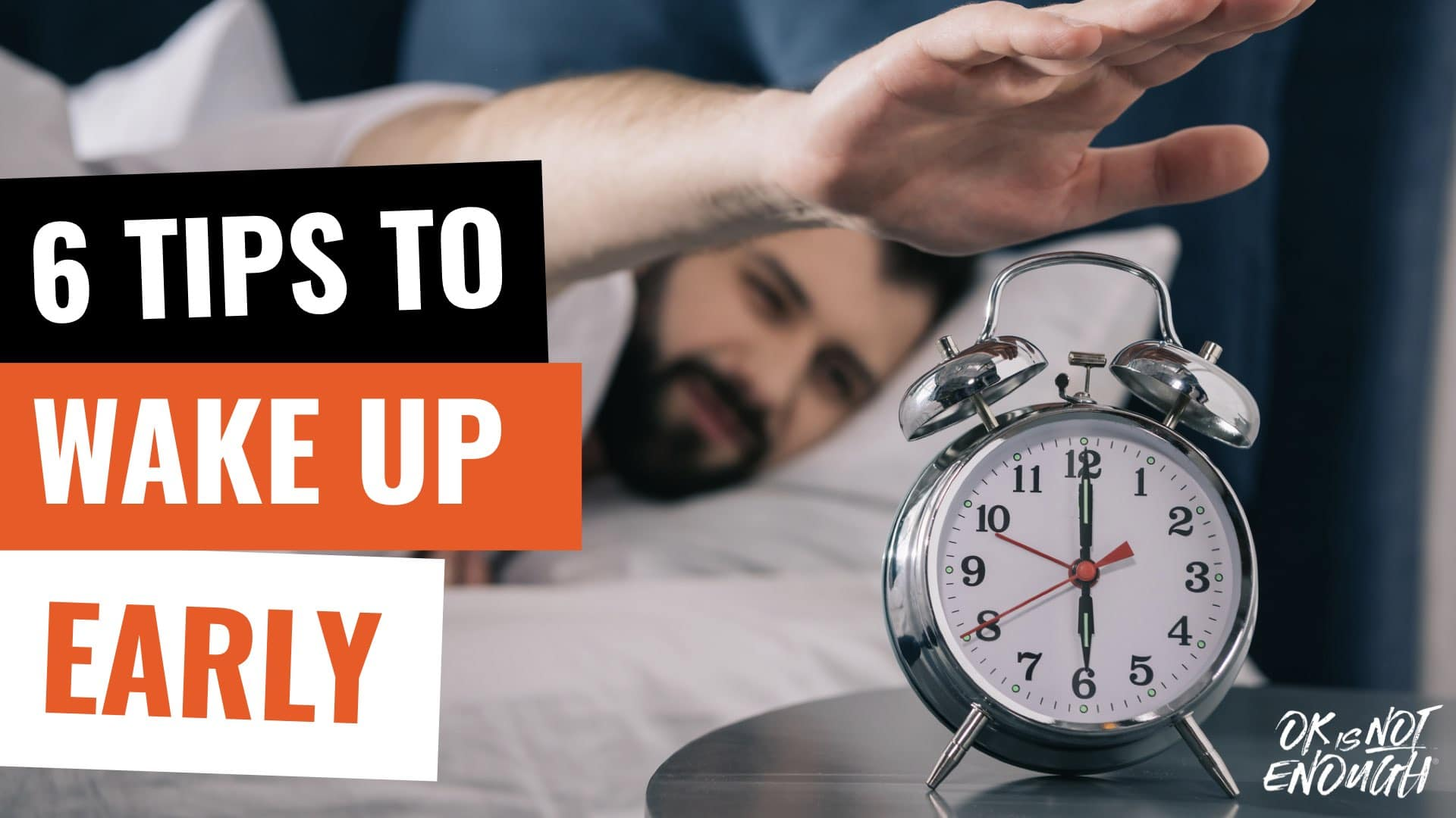 How to Get Up Early in The Morning – 6 Tips to Help You Get Out of Bed