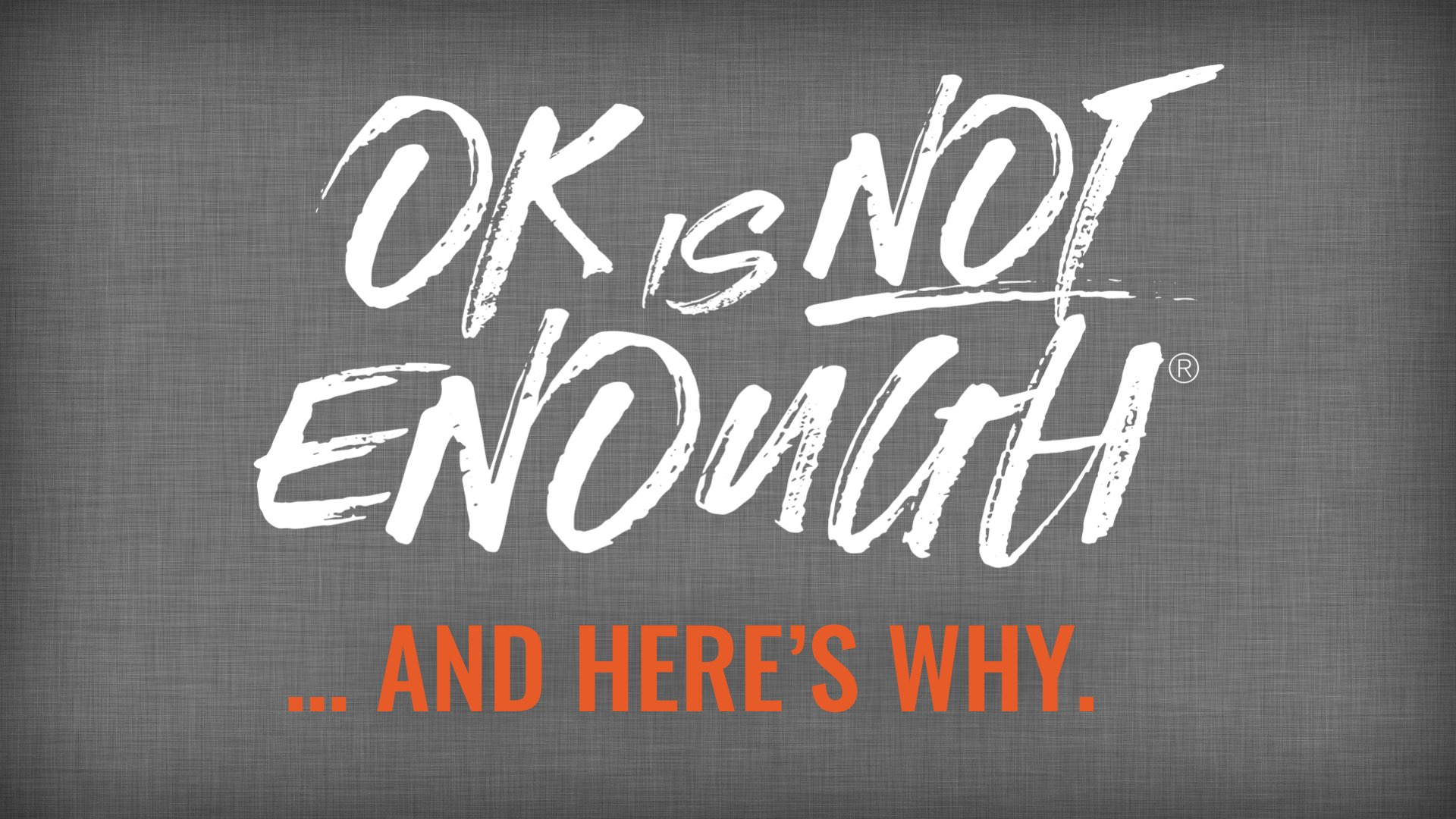 OK is NOT enough – Here's Why