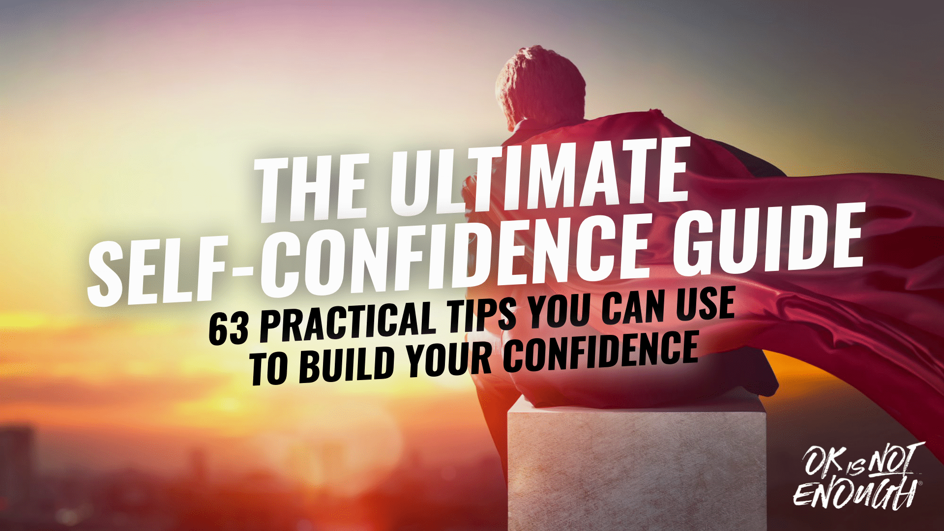How to build self-confidence ultimate confidence guide. 63 Confidence tips.
