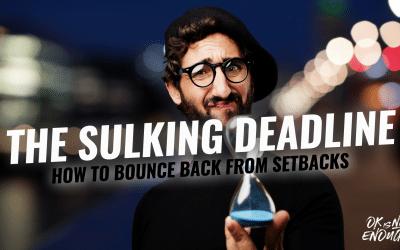 The Sulking Deadline – How to bounce back from setbacks
