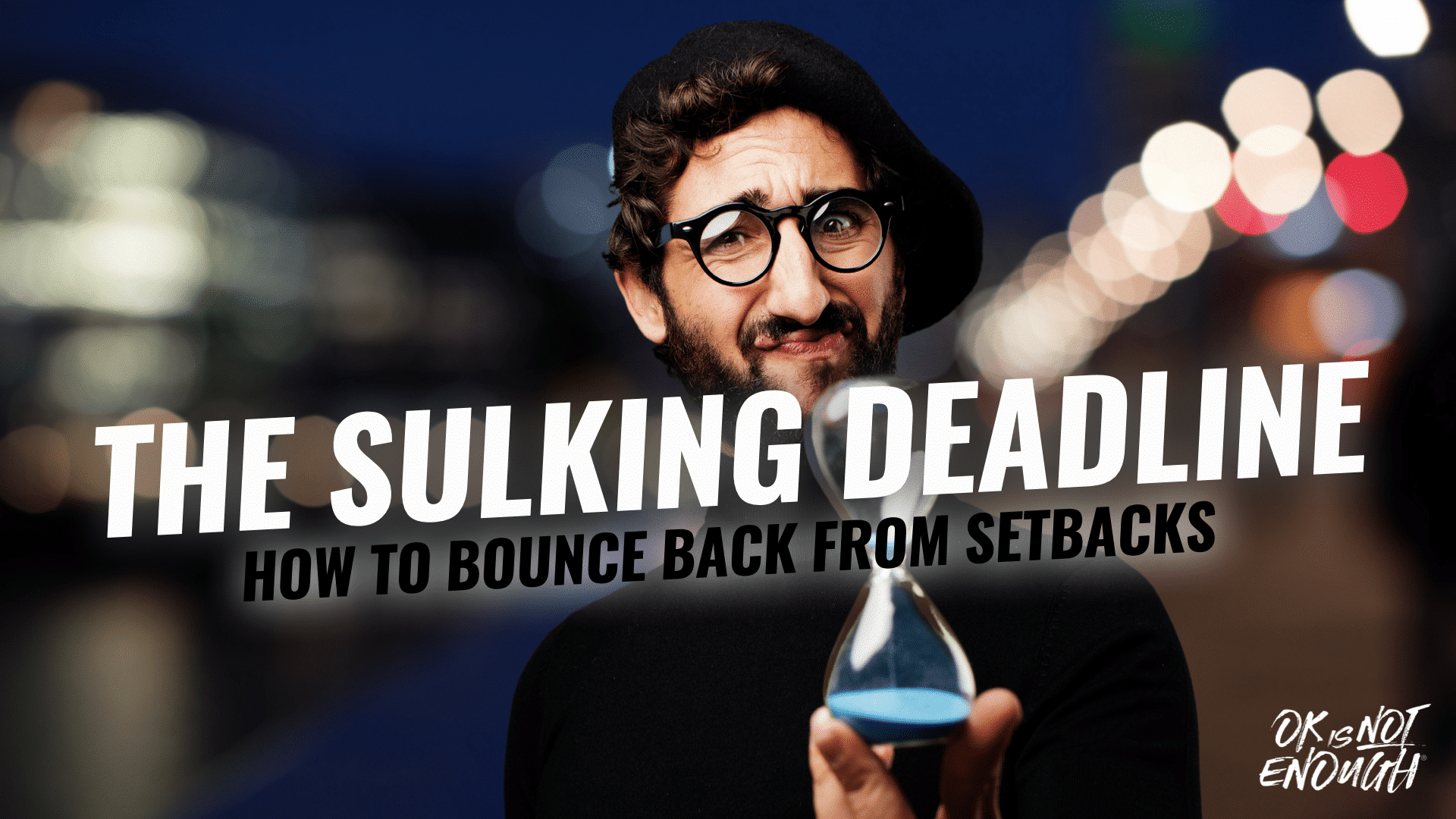 How to bounce back from setback - The sulking deadline