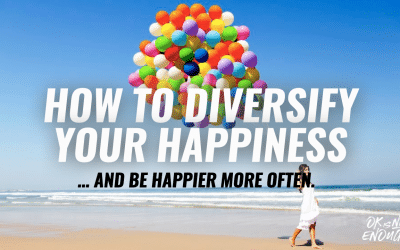 How to Diversify Your Happiness: And be happier more often