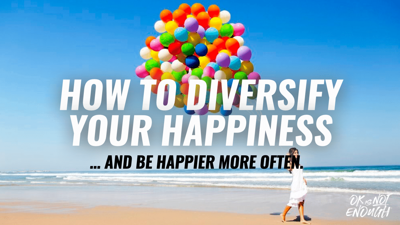 Diversify your happiness.001