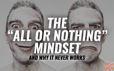 The All or Nothing Mindset: And why it never works