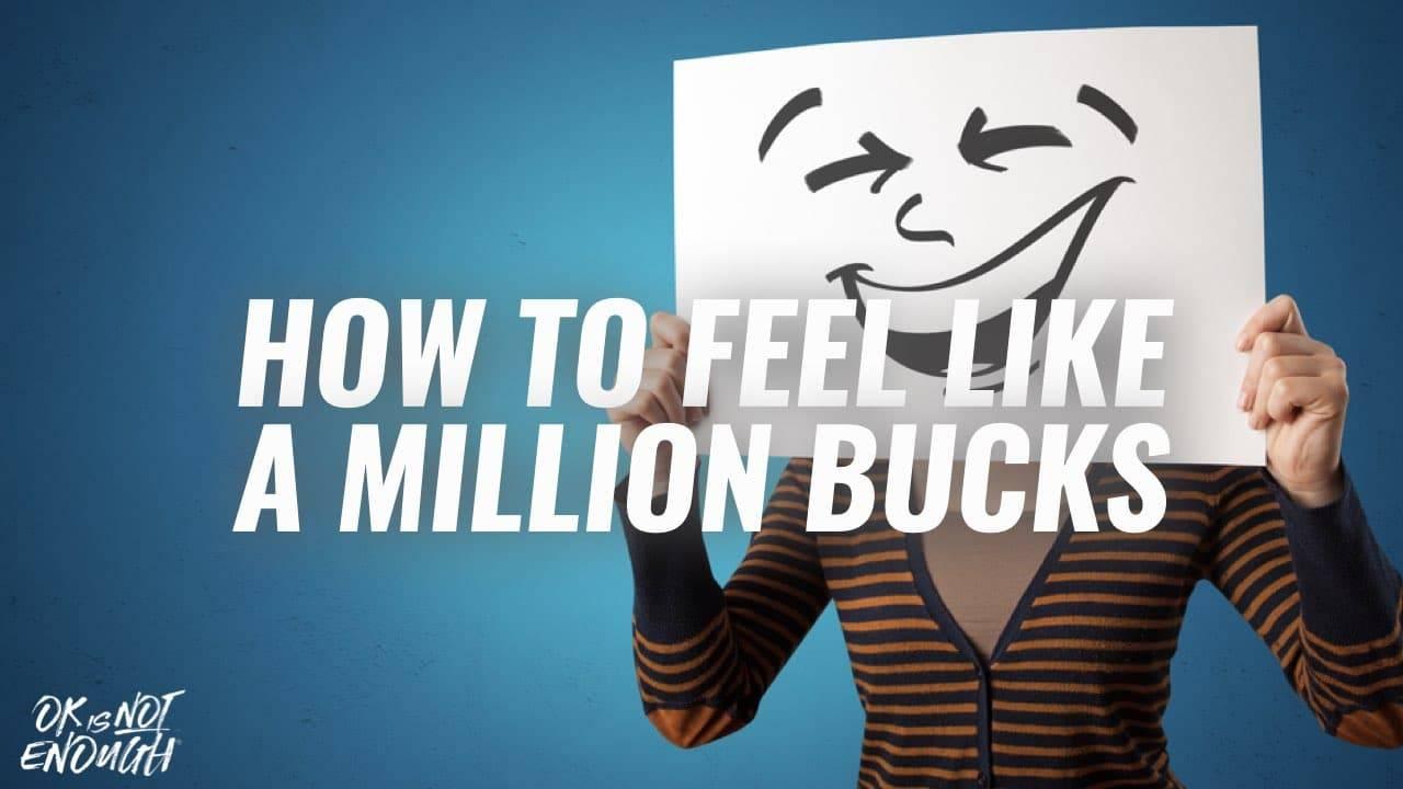 How to feel like a million bucks.001