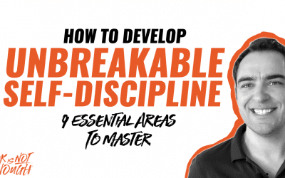 How To Develop Unbreakable Self Discipline: 9 Essential Areas To Master
